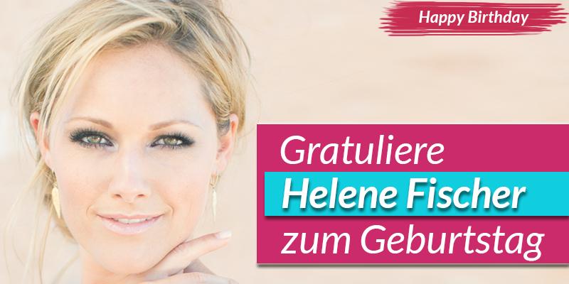 Happy Birthday, Helene Fischer! Gratuliere hier auf Schlager.de